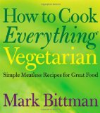 How to Cook Everything Vegetarian: Simple Meatless Recipes for Great Food Reviews