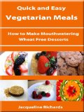 How to Make Mouthwatering Wheat Free Desserts (Quick and Easy Vegetarian Meals)