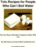Tofu Recipes for People Who Can't Boil Water: The Fast Way to Wonderful Vegetarian Meals With Tofu