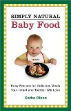 Simply Natural Baby Food: Easy Recipes for Delicious Meals Your Infant and Toddler Will Love Reviews