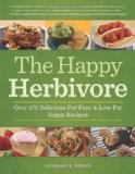 The Happy Herbivore Cookbook: Over 175 Delicious Fat-Free and Low-Fat Vegan Recipes