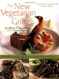The New Vegetarian Grill, Revised Edition: 250 Flame-Kissed Recipes for Fresh, Inspired Meals Reviews