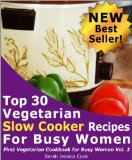 Top 30 Easy Vegetarian Slow Cooker Recipes for Busy Women: Set It and Forget It (First Vegetarian Recipes Cookbook for Busy Women) Reviews