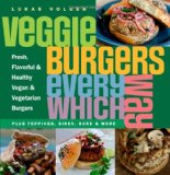 Veggie Burgers Every Which Way: Fresh, Flavorful and Healthy Vegan and Vegetarian Burgers - Plus Toppings, Sides, Buns and More Reviews