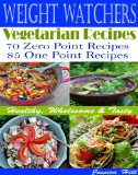 Weight Watchers Vegetarian Recipes: Tasty, Wholesome & Healthy: 70 recipes with zero point: 85 recipes with one point