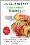 125 Gluten-Free Vegetarian Recipes: Quick and Delicious Mouthwatering Dishes for the Healthy Cook Reviews
