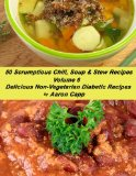 50 Scrumptious Chili, Soup, Stew Recipes (Delicious Non-Vegetarian Diabetic Recipes) Reviews