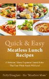 "Quick & Easy Meatless Lunch Recipes: 47 Delicious ""Almost Vegetarian"" Lunch Dishes that Your Whole Family Will Love! (Quick & Easy Meatless Recipes)"