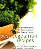 The Best Vegetarian Recipes: From Greens to Grains, from Soups to Salads: 200 Bold Flavored Recipes Reviews