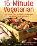 15-Minute Vegetarian Recipes: 200 Quick, Easy, and Delicious Recipes the Whole Family Will Love